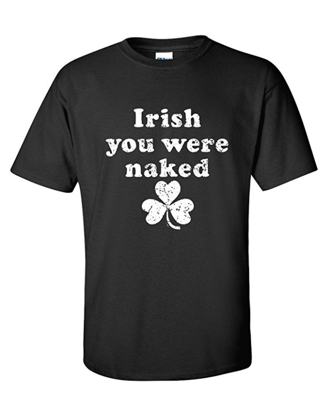 Irish you were naked men s very funny sarcastic irish st patrick s day t shirt4